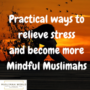 Practical ways to relieve stress Mindful muslimah