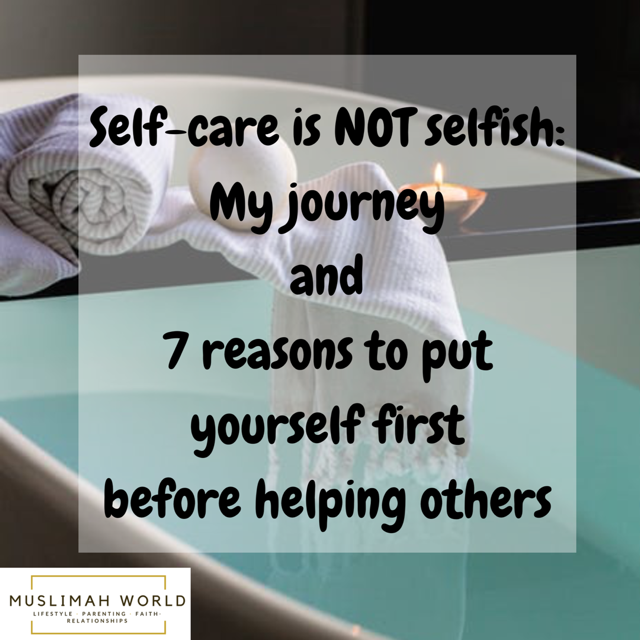 Self-care is not selfish: my journey and 7 reasons to put yourself first before helping others